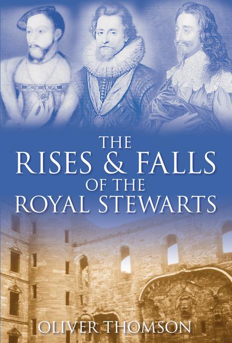 The Rises and Falls of the Royal Stewarts EB9780752470931