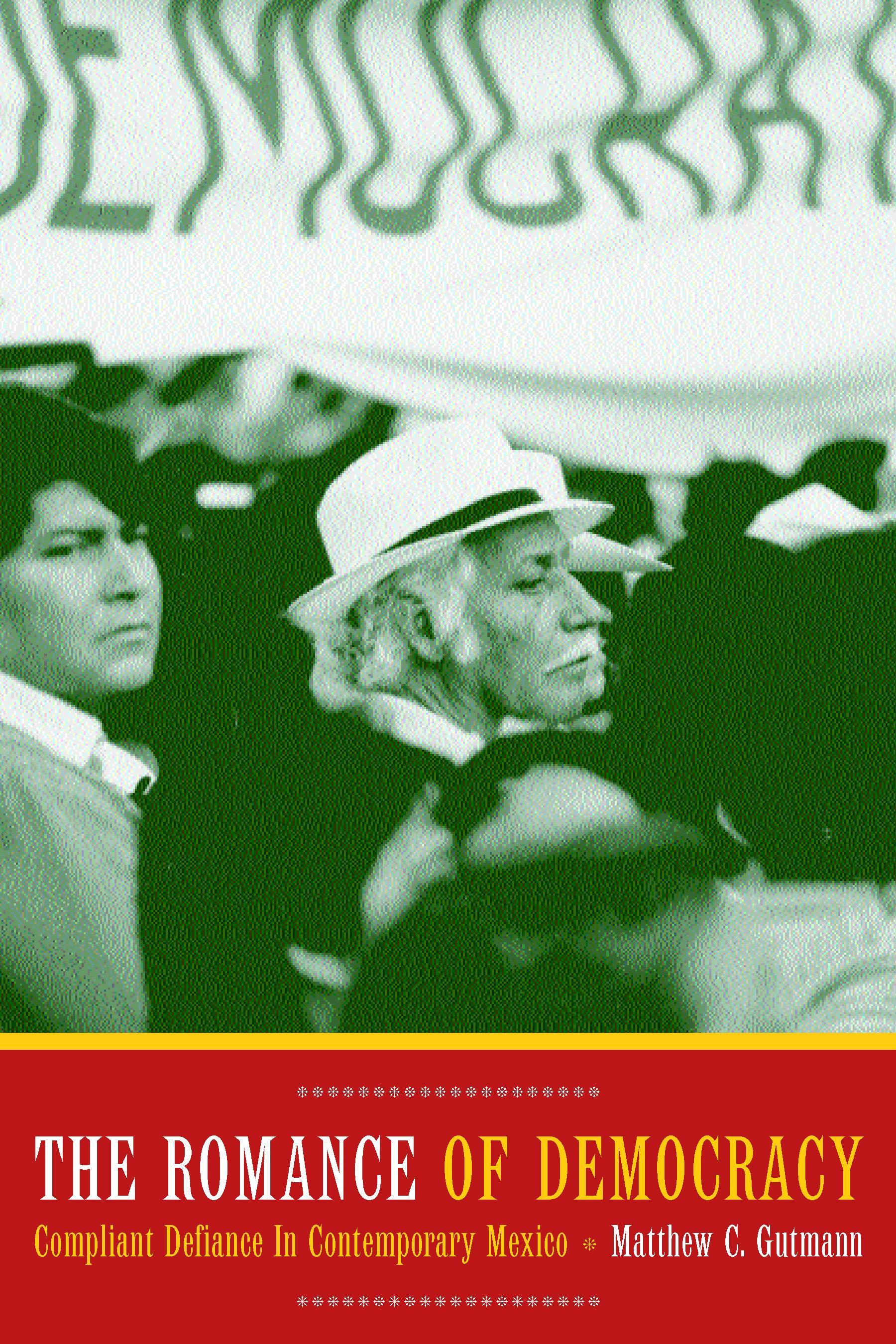 The Romance of Democracy: Compliant Defiance in Contemporary Mexico EB9780520936638