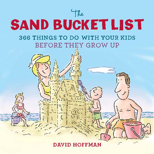 The Sand Bucket List: 366 Things to Do With Your Kids Before They Grow Up EB9780762445035