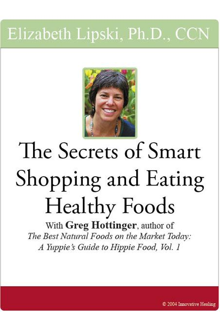 The Secrets of Smart Shopping and Eating Healthy Foods: With Greg Hottinger, author of the the