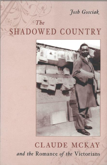 The Shadowed Country: Claude McKay and the Romance of the Victorians EB9780813549729