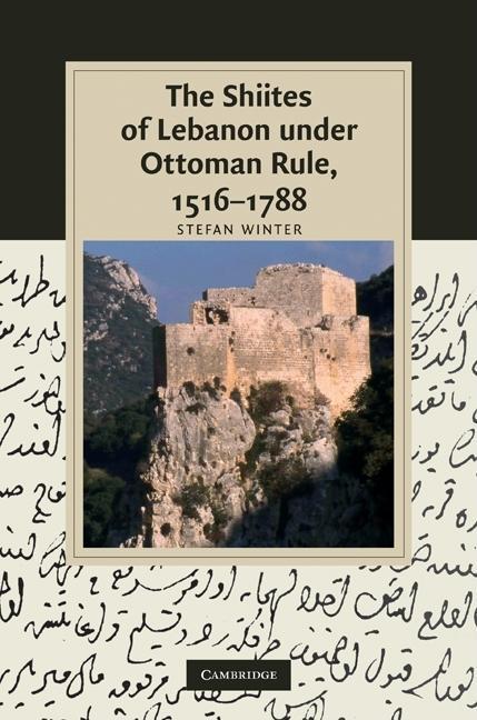 The Shiites of Lebanon under Ottoman Rule, 1516-1788 EB9780511686368