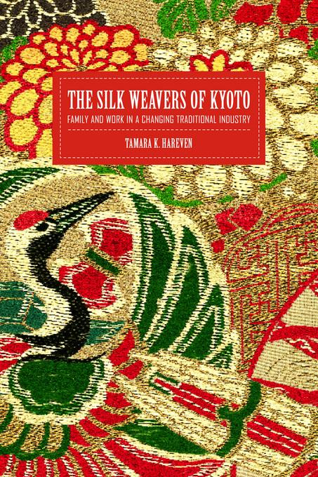 The Silk Weavers of Kyoto: Family and Work in a Changing Traditional Industry EB9780520935761