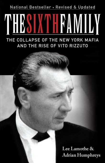 The Sixth Family: The Collapse of the New York Mafia and the Rise of Vito Rizzuto EB9780470156933