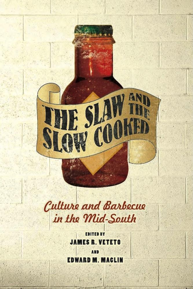 The Slaw and the Slow Cooked: Culture and Barbecue in the Mid-South EB9780826518033