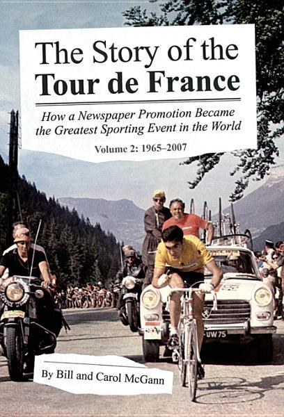 The Story of the Tour de France, Volume 2: 1965-2007: How a Newspaper Promotion Became the Greatest Sporting Event in the World EB9780984311743