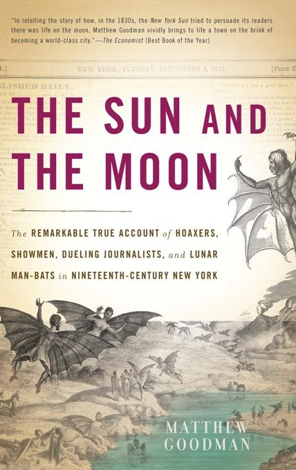 The Sun and the Moon: The Remarkable True Account of Hoaxers, Showmen, Dueling Journalists, and Lunar Man-Bats in Nineteenth-Century New York EB9780786726967