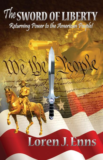 The Sword of Liberty: Returning Power to the American People! EB9780985525736