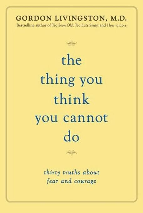 The Thing You Think You Cannot Do: Thirty Truths about Fear and Courage EB9780738215792