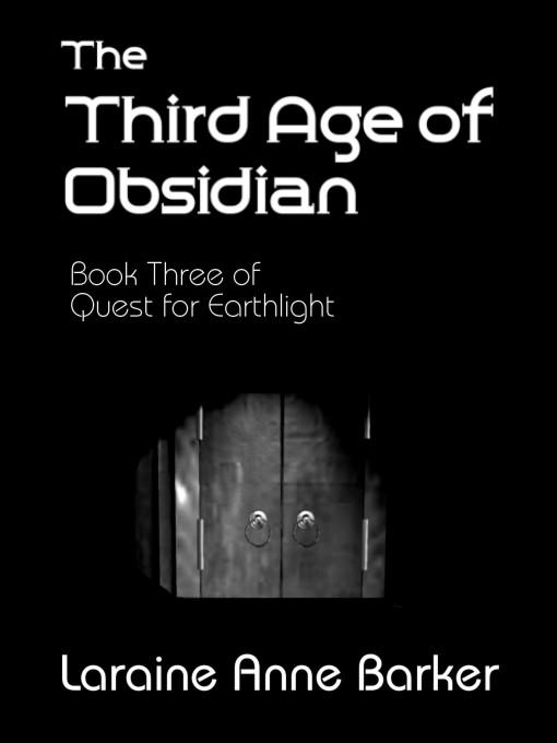 The Third Age of Obsidian, Book 3, Quest for Earthlight Trilogy EB9780759926615