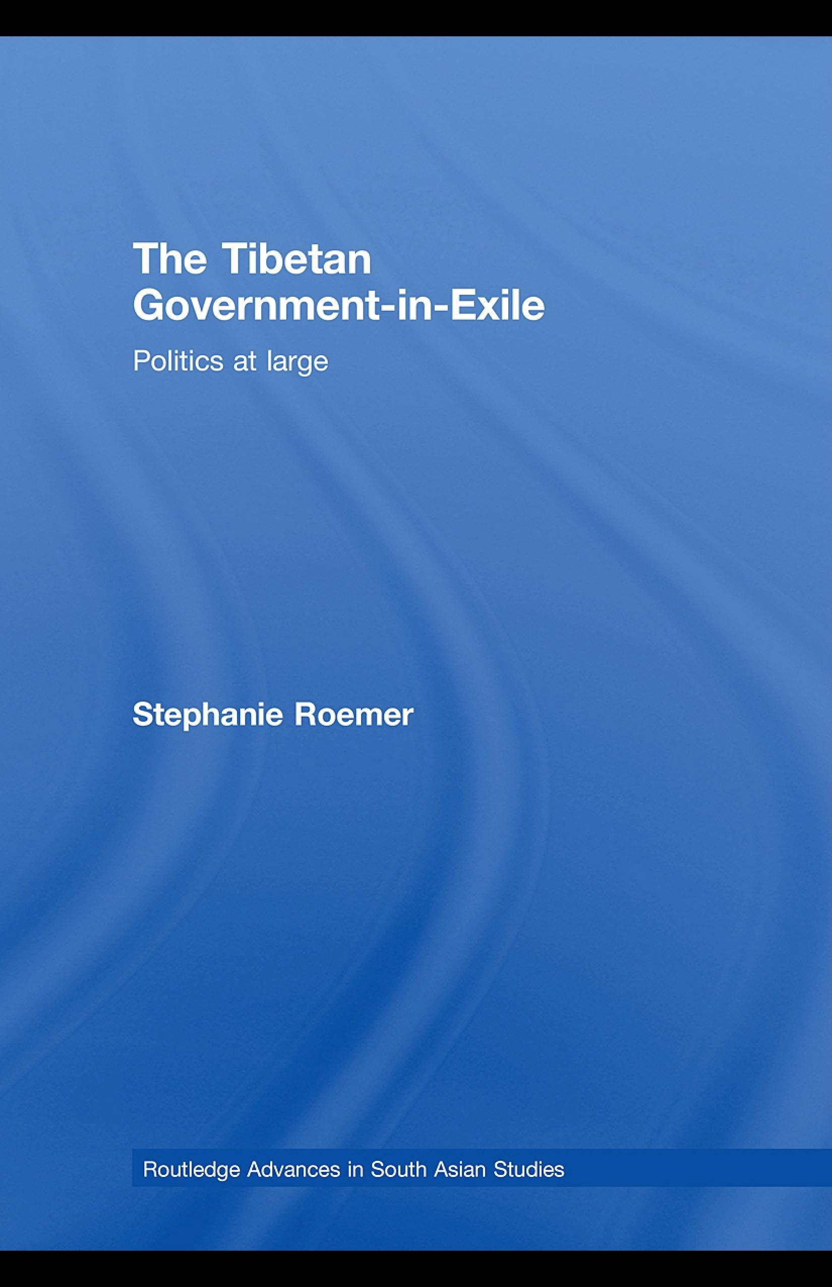 The Tibetan Government-in-Exile: Politics at Large EB9780203928141
