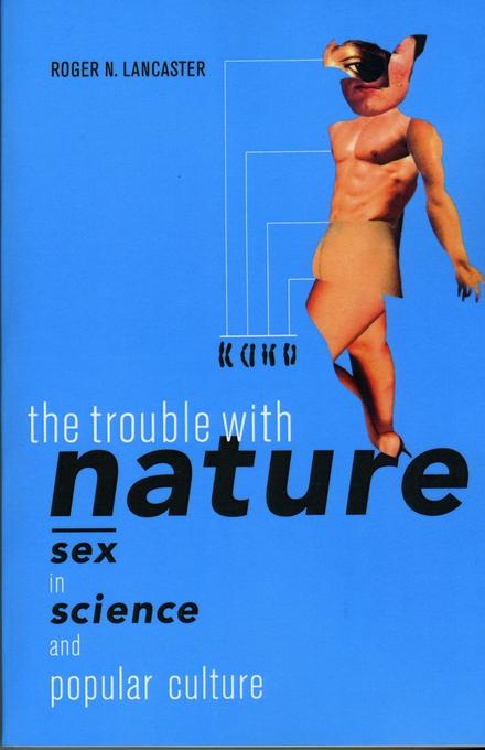 The Trouble with Nature: Sex in Science and Popular Culture EB9780520936799