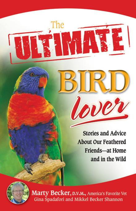 The Ultimate Bird Lover: Stories and Advice on Our Feathered Friends at Home and in the Wild EB9780757395116