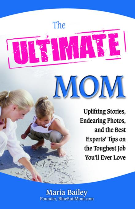 The Ultimate Mom: Uplifting Stories, Endearing Photos, and the Best Experts' Tips on the Toughest Job You'll Ever Love EB9780757397660