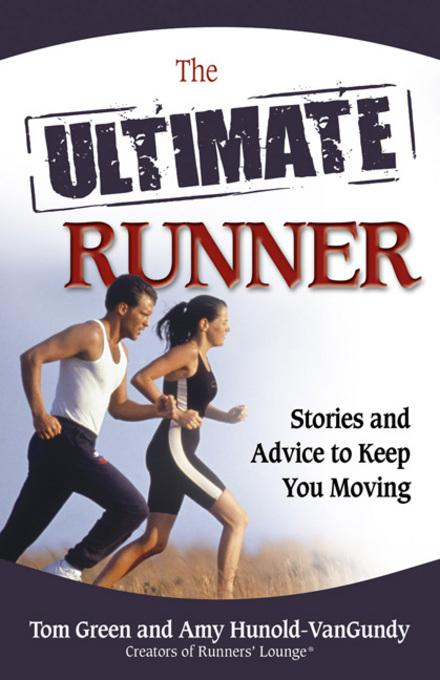 The Ultimate Runner: Stories and Advice to Keep You Moving EB9780757394034