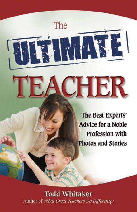 The Ultimate Teacher: The Best Experts' Advice for a Noble Profession with Photos and Stories EB9780757397653