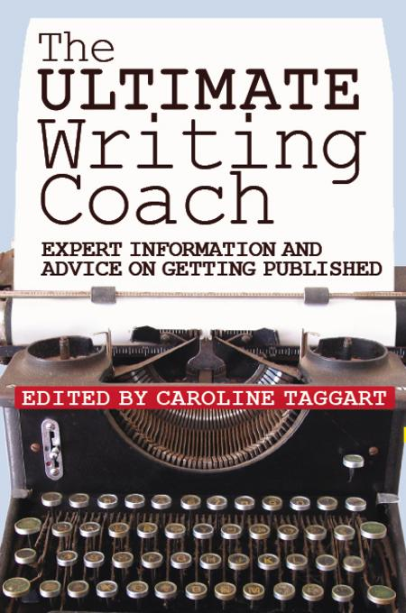 The Ultimate Writing Coach: Expert Information and Advice on Getting Published EB9780715335215