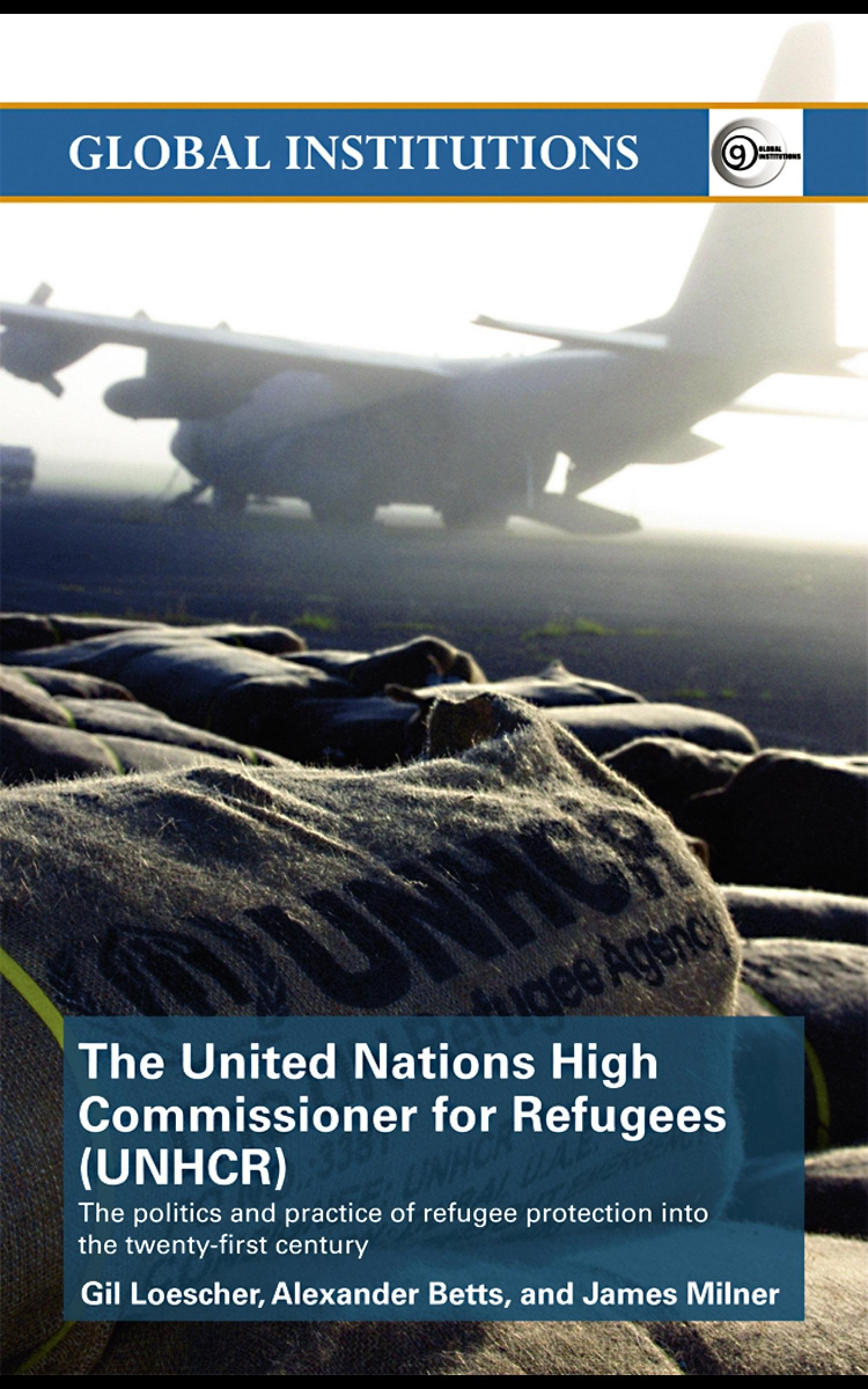 The United Nations High Commissioner for Refugees (UNHCR): The politics and practice of refugee protection into the 21st century