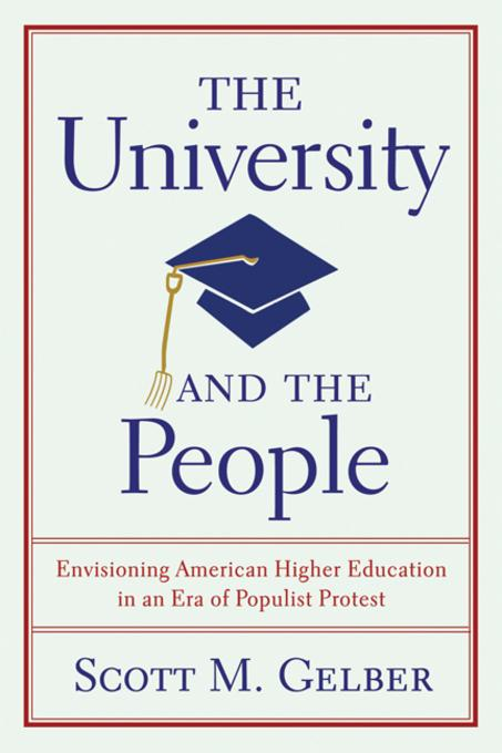 The University and the People: Envisioning American Higher Education in an Era of Populist Protest EB9780299284633