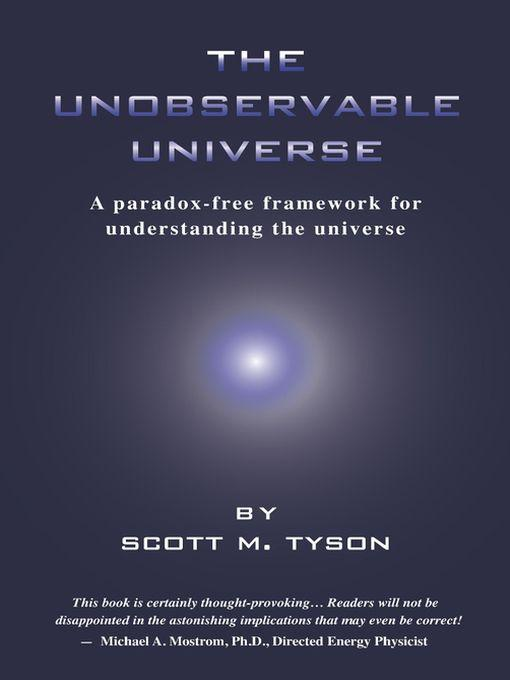 The Unobservable Universe: A Paradox-Free Framework for Understanding the Universe EB9780983243816