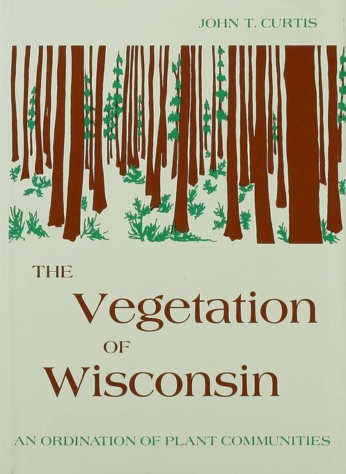 The Vegetation of Wisconsin: An Ordination of Plant Communities EB9780299019433
