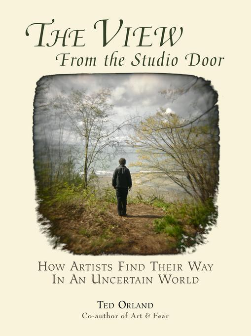 The View From The Studio Door: How Artists Find Their Way In An Uncertain World EB9780961454760