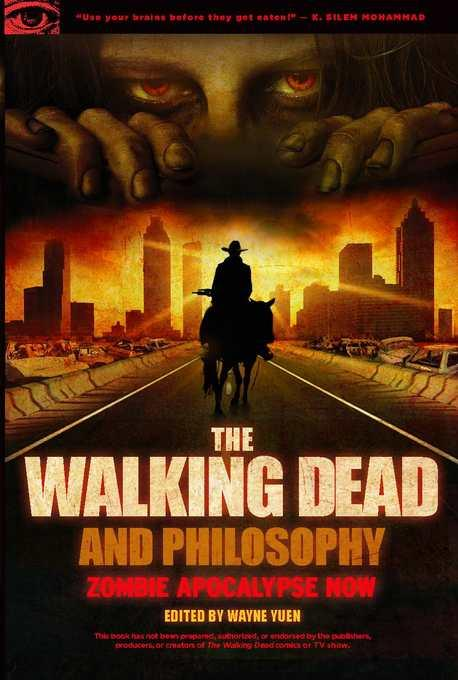 The Walking Dead and Philosophy: Zombie Apocalypse Now EB9780812697926