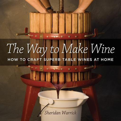 The Way to Make Wine: How to Craft Superb Table Wines at Home EB9780520939509