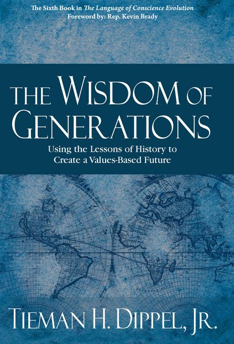 The Wisdom of Generations: Using the Lessons of History to Create a Values-Based Future EB9780982935491