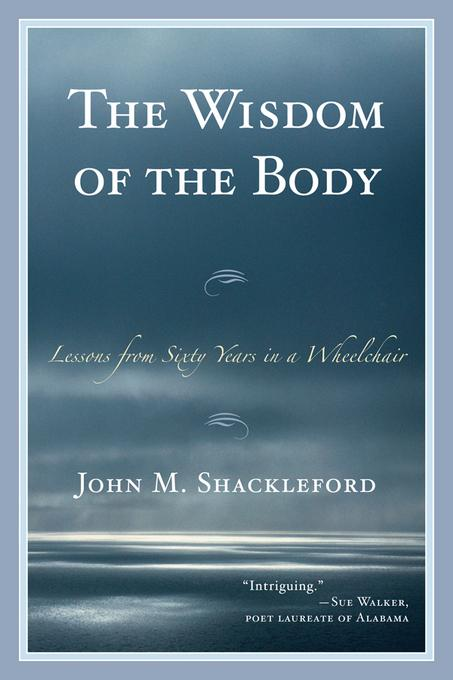 The Wisdom of the Body: Lessons from Sixty Years in a Wheelchair EB9780761857266