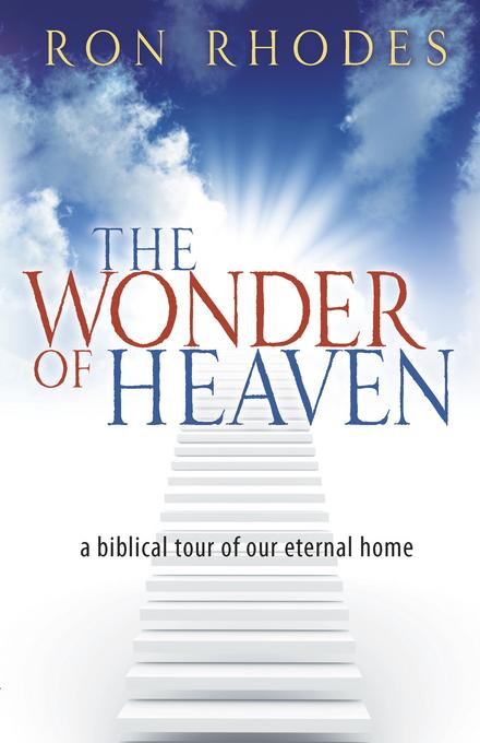 The Wonder of Heaven: A Biblical Tour of Our Eternal Home EB9780736931946