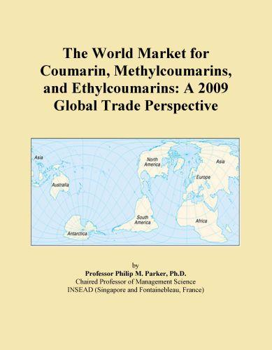 The World Market for Coumarin, Methylcoumarins, and Ethylcoumarins: A 2009 Global Trade Perspective EB9780546353730
