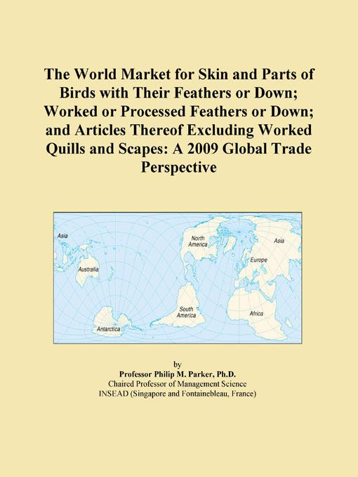 The World Market for Skin and Parts of Birds with Their Feathers or Down; Worked or Processed Feathers or Down; and Articles Thereof Excluding Worked