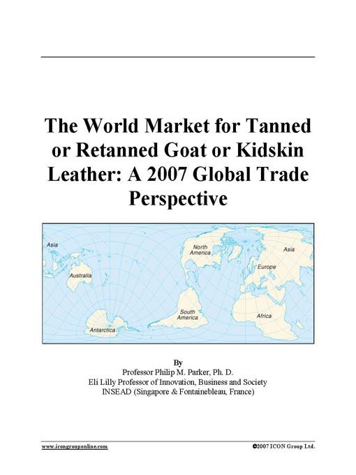The World Market for Tanned or Retanned Goat or Kidskin Leather: A 2007 Global Trade Perspective