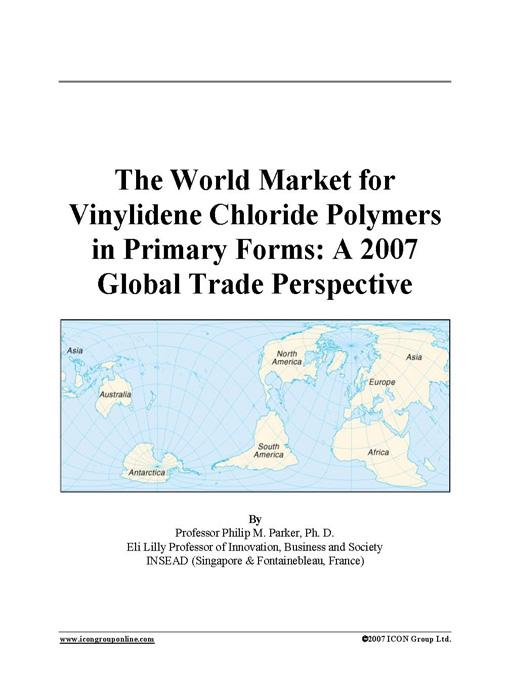 The World Market for Vinylidene Chloride Polymers in Primary Forms: A 2007 Global Trade Perspective