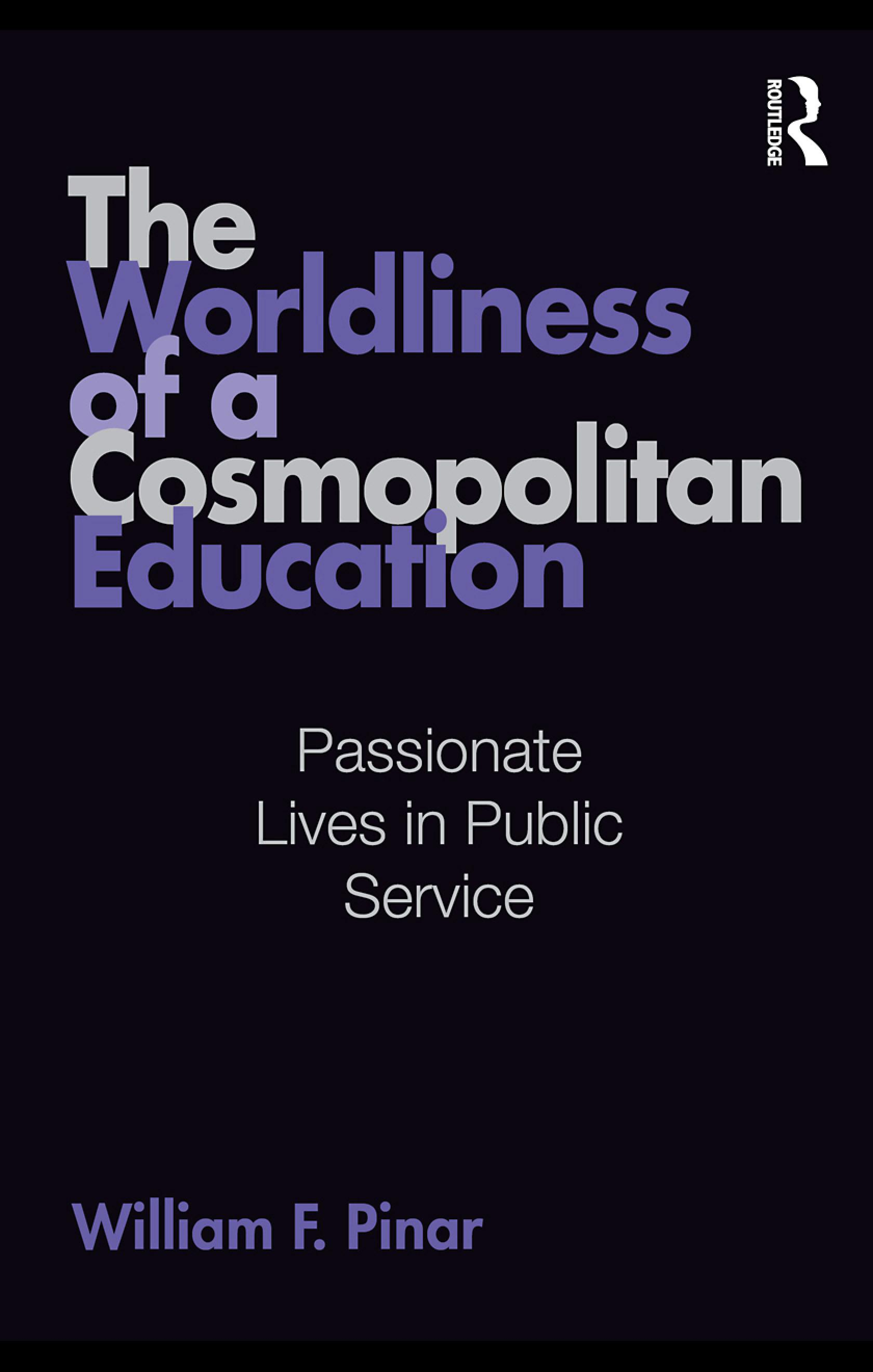 The Worldliness of a Cosmopolitan Education: Passionate Lives in Public Service EB9780203878699
