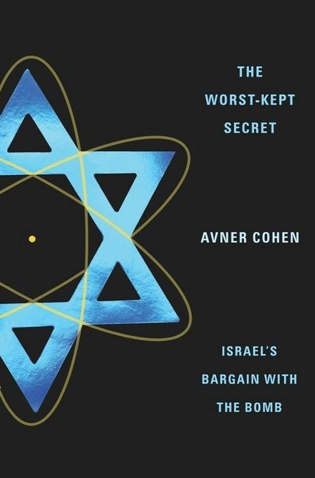 The Worst-Kept Secret: Israel's Bargain with the Bomb EB9780231510264