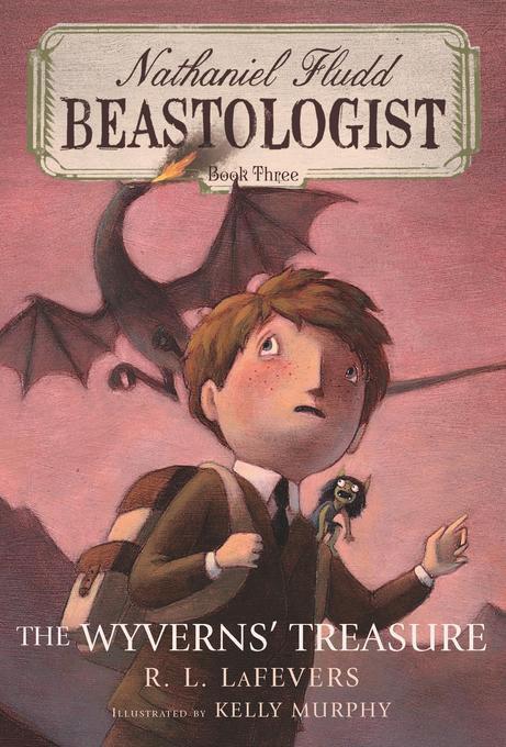 The Wyverns' Treasure (Nathaniel Fludd, Beastologist, Book 3) EB9780547504902