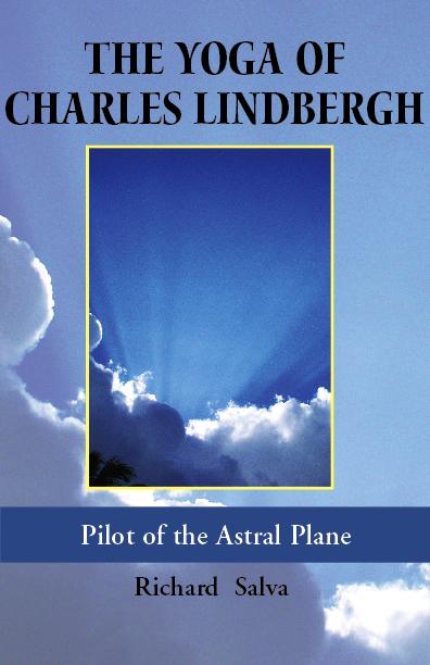 The Yoga of Charles Lindbergh: Pilot of the Astral Plane EB9780977238149