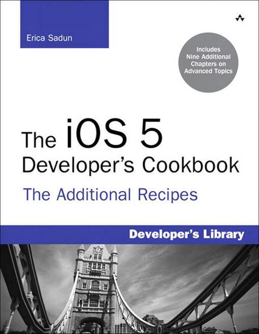 The iOS 5 Developer's Cookbook: The Additional Recipes EB9780133028393