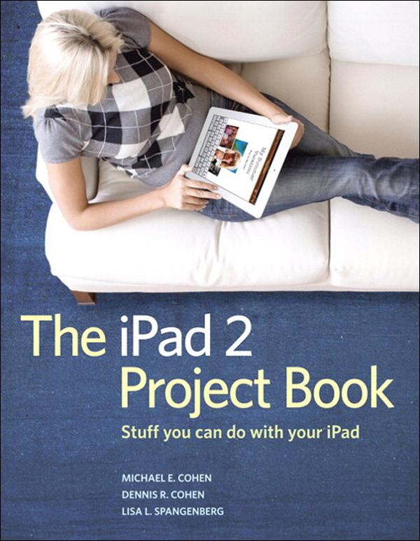 The iPad 2 Project Book: Stuff you can do with your iPad EB9780132779869
