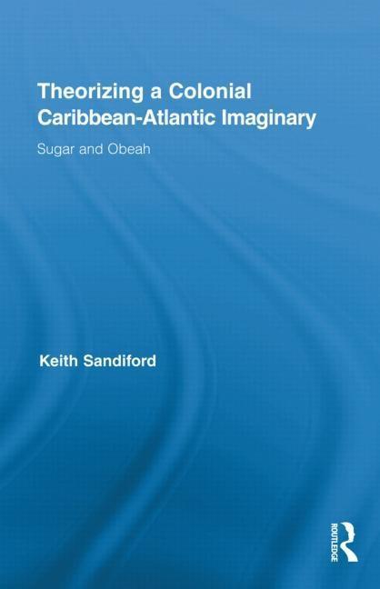 Theorizing a Colonial Caribbean-Atlantic Imaginary EB9780203835081