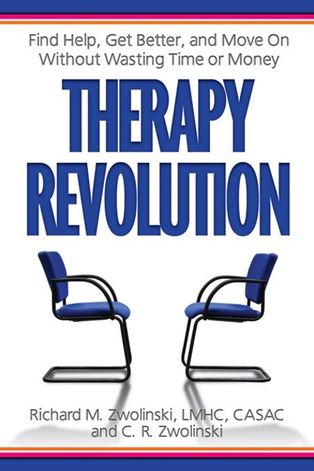 Therapy Revolution: Find Help, Get Better, and Move On without Wasting Time or Money EB9780757395901