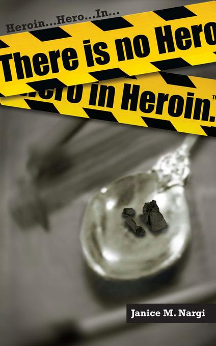 There Is No Hero In Heroin EB9780983166535