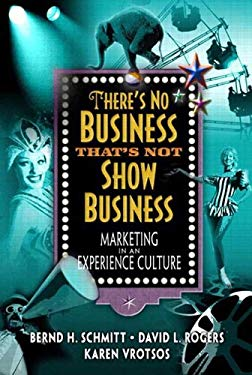 There's No Business That's Not Show Business: Marketing in an Experience Culture EB9780132044677