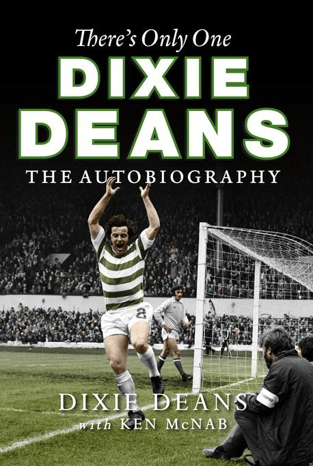 There's Only One Dixie Deans: The Autobiography EB9780857900838