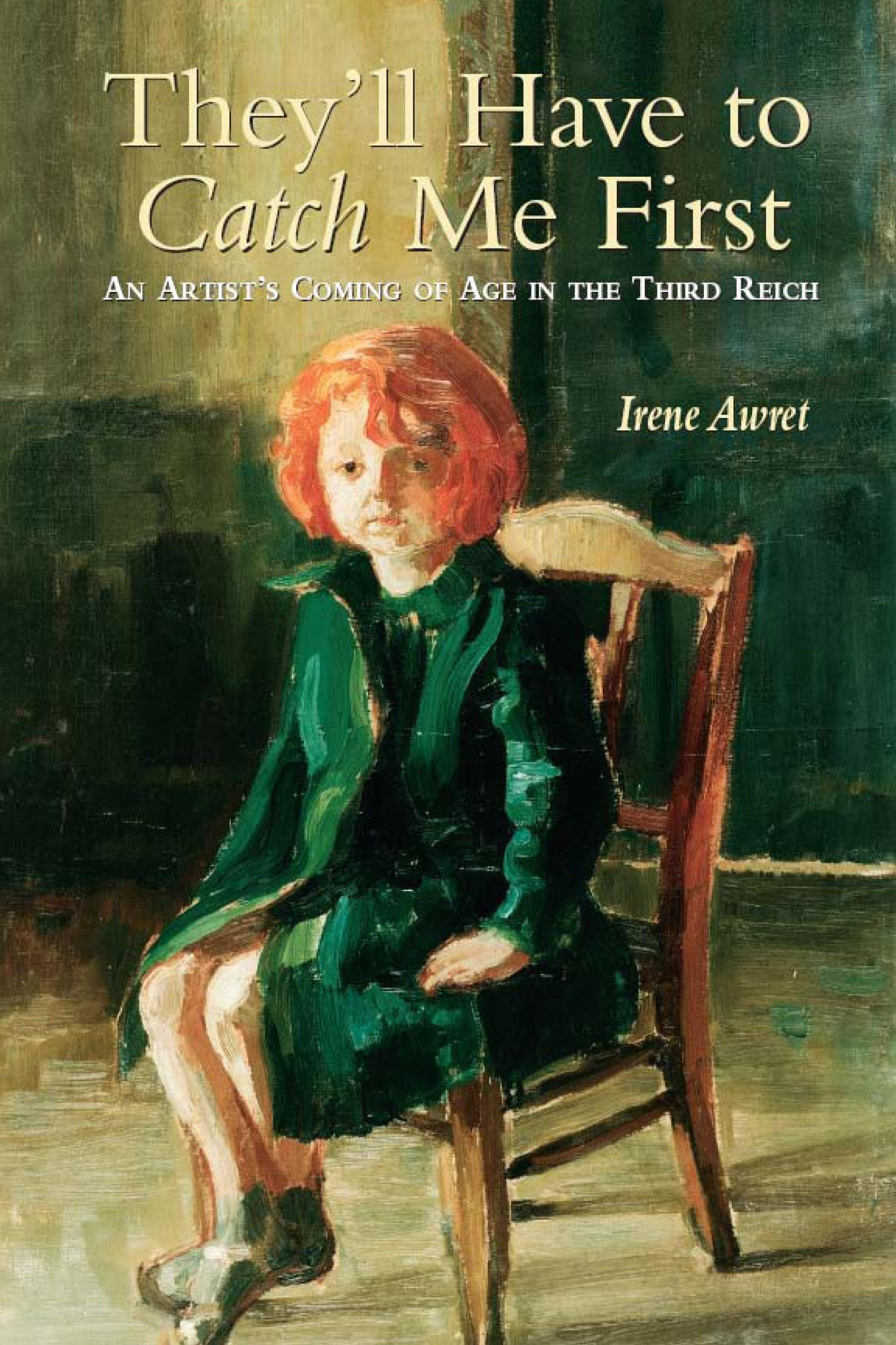They'll Have to Catch Me First: An Artist's Coming of Age in the Third Reich EB9780299188337