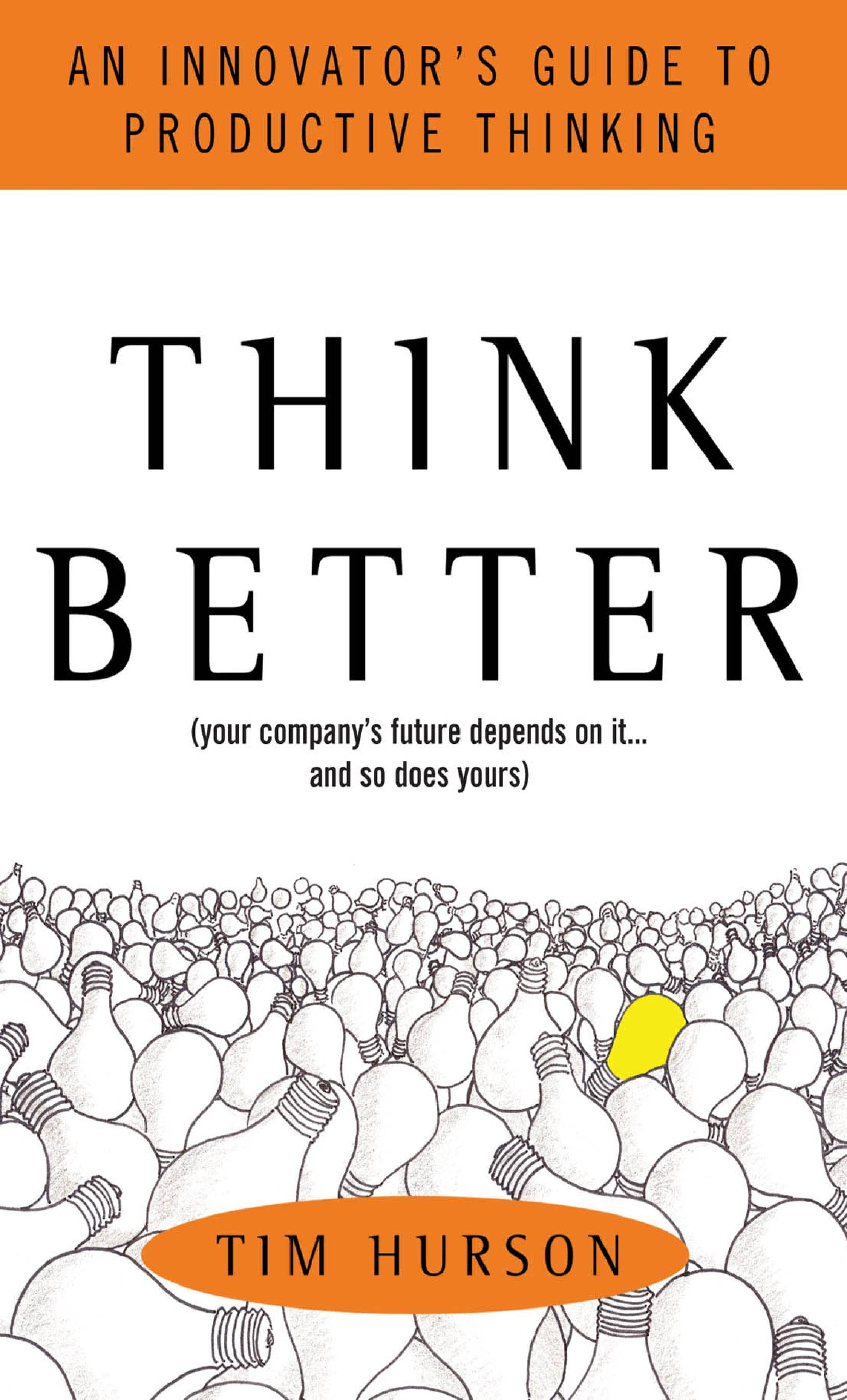 Think Better : An Innovators Guide to Productive Thinking: An Innovators Guide to Productive Thinking