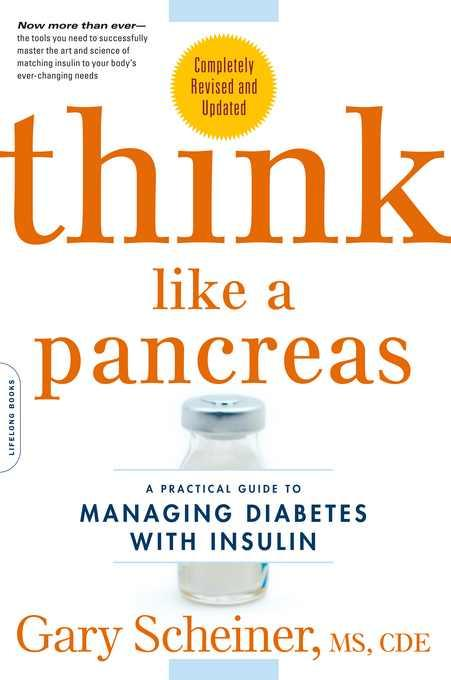 Think Like a Pancreas: A Practical Guide to Managing Diabetes with Insulin--Completely Revised and Updated EB9780738215372