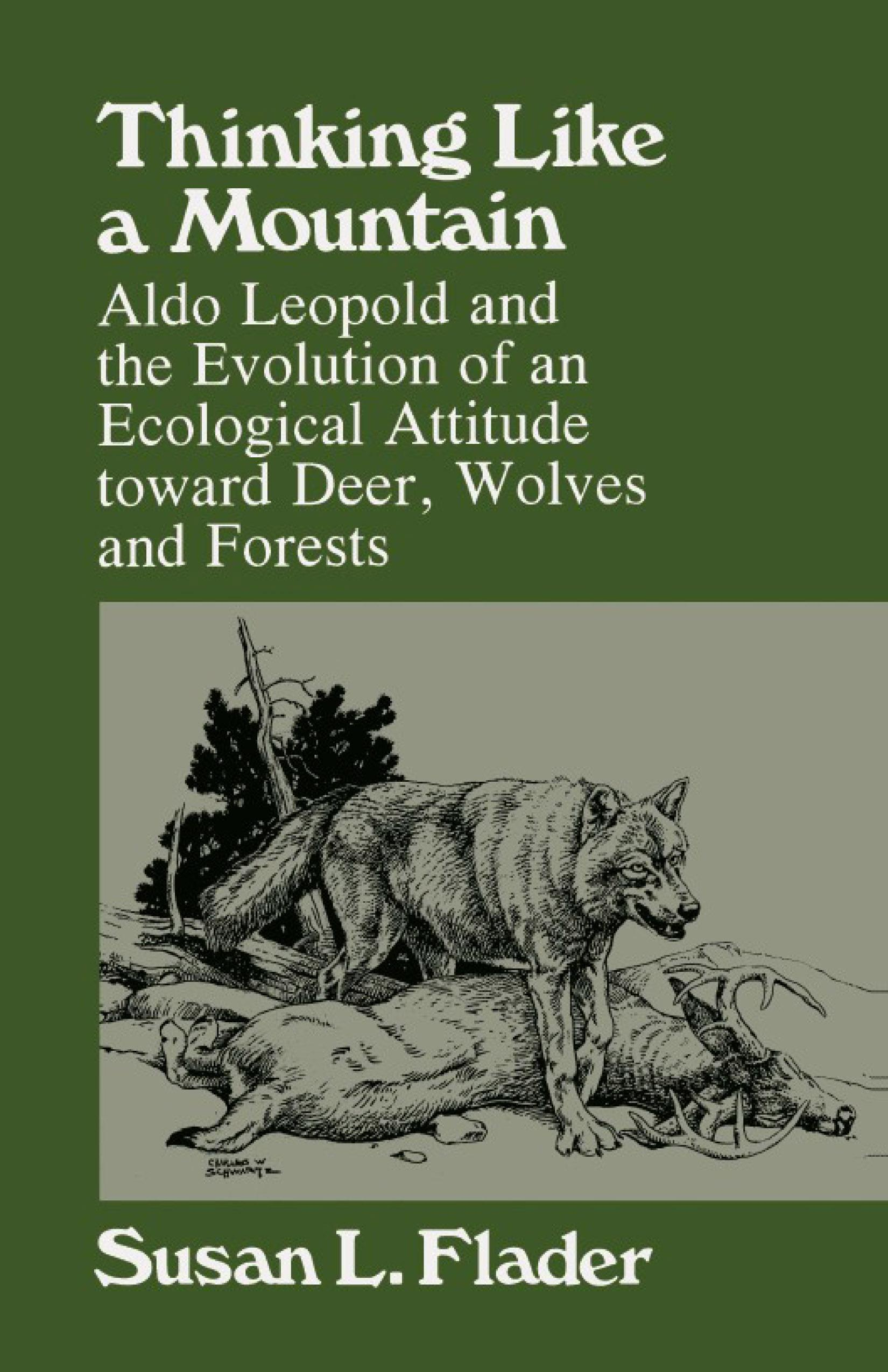 Thinking Like a Mountain: Aldo Leopold and the Evolution of an Ecological Attitude toward Deer, Wolves, and Forests EB9780299145033